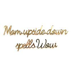 Mom upside down spells wow